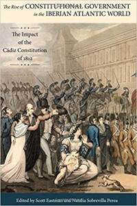 The Rise of Constitutional Government in the Iberian Atlantic World. The Impact of the Cadiz Constitution of 1812