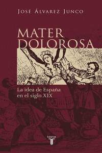 Mater Dolorosa. La idea de España en el siglo XIX (José Álvarez Junco)