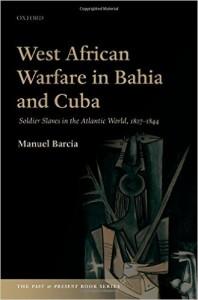 Westafrican Warfare in Bahia and Cuba. Slave Soldiers in the Atrlantic World