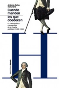 Cuando manden los que obedecen. La clase política e intelectual de la España preliberal (1780-1808) (Antonio Calvo)
