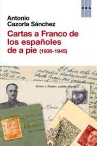 Cartas a Franco de los españoles de a pie (1936-1945) (Antonio Cazorla)