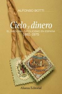 Cielo y dinero. El nacionalcatolicismo en España, 1881-1975