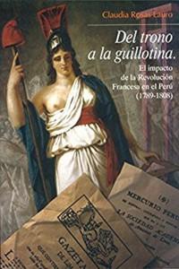 Del trono a la guillotina. El impacto de la Revolución francesa en el Perú, 1789-1808
