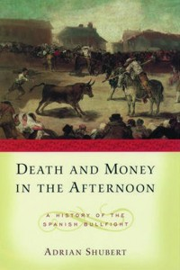 Death and Money in the Afternoon. A History of the Spanish Bullfight