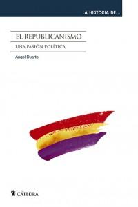 El republicanismo. Una pasión política (Ángel Duarte Montserrat)