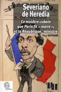 Severiano de Heredia: ce mulâtre cubain que Paris fit 'maire', et la République, Ministre (Paul Estrade)