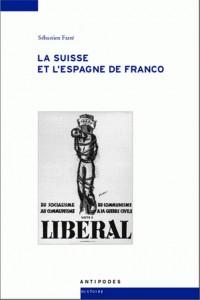 La Suisse et l'Espagne de Franco. De la guerre civile à la mort du dictateur (1936-1975) (Sébastien Farré)