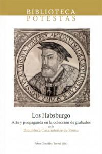 Los Habsburgo: arte y propaganda en la colección de grabados de la Biblioteca Casanatense de Roma (Pablo González Tornel)