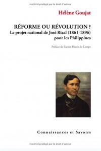 Réforme ou révolution? Le projet national de José Rizal (1861-1896) pour les Philippines (Hélène Goujat)
