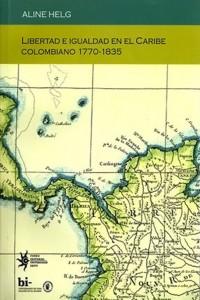 Libertad e igualdad en el Caribe colombiano (Aline Helg)