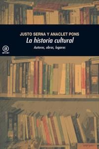 La Historia Cultural. Autores, obras, lugares (Justo Serna y Anaclet Pons)