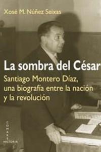 La sombra del César. Santiago Montero Díaz, una biografía. Entre la nación y la revolución