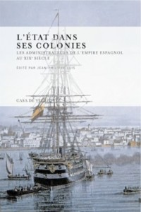 L'État dans ses colonies Les administrateurs de l'empire espagnol au XIXe siècle