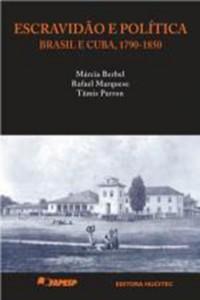 Escravidao e política. Brasil e Cuba, 1790-1850 (Rafael Marquese y Tâmis Parron)