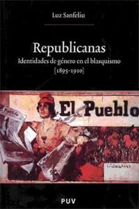 Republicanas. Identidades de género en el blasquismo (1895-1910) (Luz Sanfeliu Gimeno)