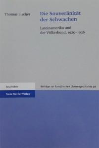 Die Souveränität der Schwachen. Lateinamerika und der Völkerbund, 1920-1936