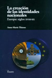 La creación de las identidades nacionales. Europa: siglos XVIII-XX (Anne Marie Thiese)