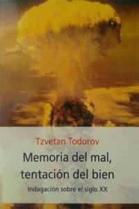 Memoria del mal, tentación del bien. Indagación sobre el siglo XX (Tzvetan Todorov)