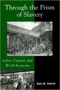 Through the Prism of Slavery. Labor, Capital and World Economy (Dale W. Tomich)