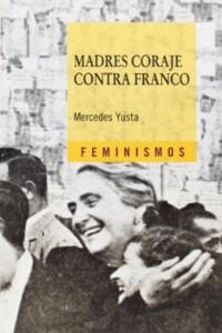 Madres coraje contra Franco (Mercedes Yusta)