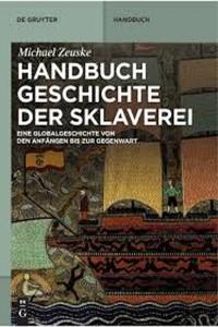 Handbuch Geschichte der Sklaverei. Eine Globalgeschichte von den Anfängen bis zur Gegenwart