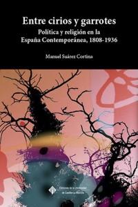 Entre cirios y garrotes. Política y religión en la España contemporánea (1808-1936)