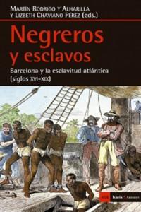 Negreros y esclavos. Barcelona y la esclavitud atlántica (siglos XVI-XIX)