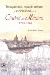 Trabajadores, espacio urbano y sociabilidad en la Ciudad de México (1790-1867)
