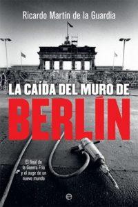 La caída del muro de Berlín. El final de la Guerra Fría y el auge de un nuevo mundo