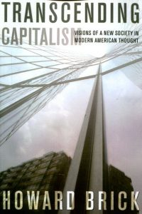 Transcending Capitalism. Visions of a New Society in Modern American Thought