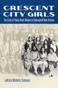 Crescent city girls. The lives of young black women in segregated New Orleans