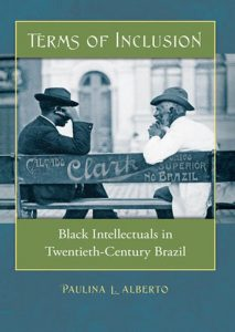Terms of Inclusion. Black Intellectuals in Twentieth Century Brazil