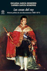 Las cosas del rey. Historia política de una desavenencia (1808-1874)