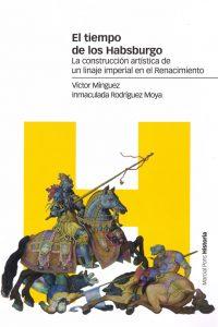 El tiempo de los Habsburgo. La construcción artística de un linaje imperial en el Renacimiento