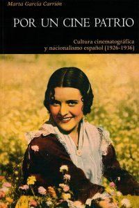 Por un cine patrio. Cultura cinematográfica y nacionalismo español, 1926-1936