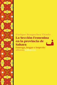 La Sección Femenia en la provincia de Sahara. Entrega, hogar e imperio